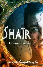 Shaïr Tome 1 - Ombres et Miroirs by MarcheuseBlanche