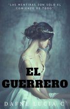El Guerrero (Pausada Hasta Nuevo Aviso) by alice_vampira_100