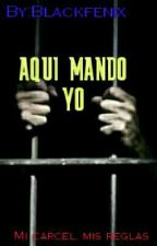 AQUI MANDO YO by Blackfenix011