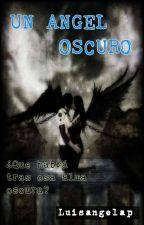 UN ÁNGEL OSCURO [Libro#3] by Luisangelap