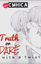 Truth or Dare with a Twist by Cmhica