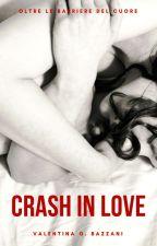 CRASH IN LOVE: oltre le barriere del cuore (Ex Una goccia di te) by valentinabazzani