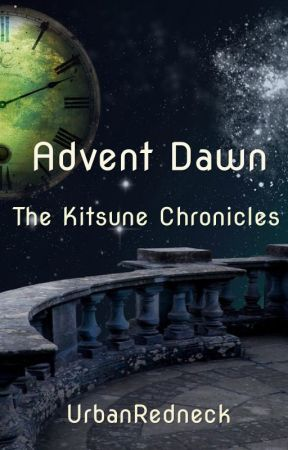 The Kitsune Chronicles: Advent Dawn by UrbanRedneck