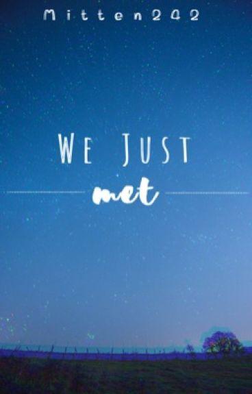 We just met...  (BTS x reader)  [COMPLETED]