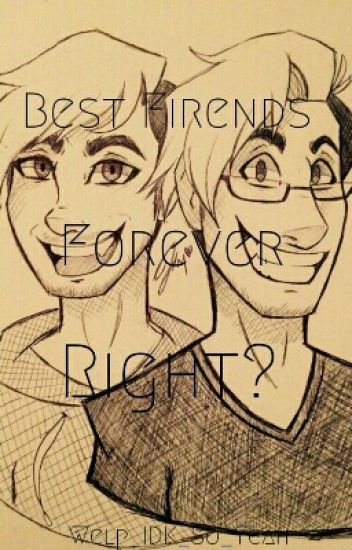 Best Friends Forever, Right? (Markiplier And Jacksepitceye) (Kinda On Hold?)