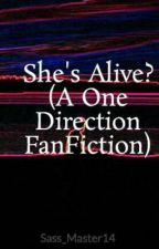 She's Alive? (A One Direction FanFiction) by Sass_Master14