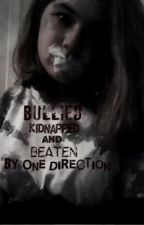 Bullied, Kidnapped, and Beaten by One Direction.. by TheTomlinsonPrincess