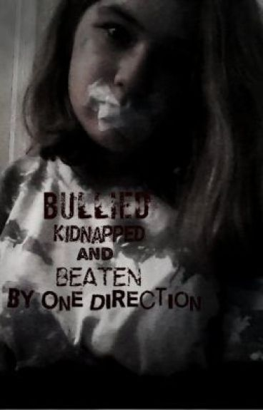 Bullied, Kidnapped, and Beaten by One Direction..