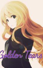 Golden Tears  by ScarlettWriter123