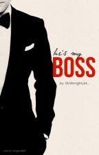 He's My Boss (In Hiatus) by GirlAlmighty14_