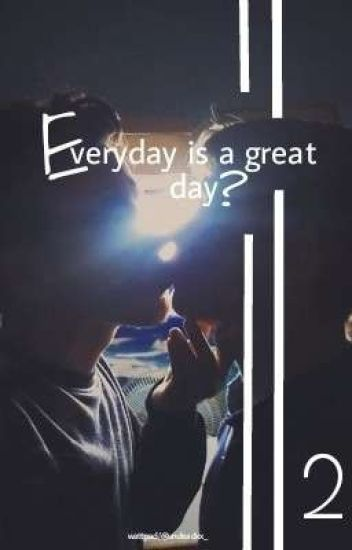 Everyday Is A Great Day?