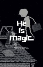 He Is magic. [Libro#3] (Precuela). by valeriagsp