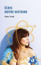 Écris notre histoire {Sous Contrat D'édition} by crapaute27
