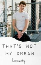 That's not my dream || Shawn Mendes || Book 2 by Loxsweety