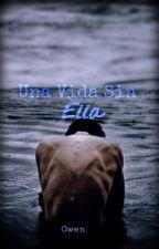 Una Vida Sin Ella © Editando by wildangel_calmdemon
