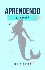 Aprendendo a Amar by JujujubaJu