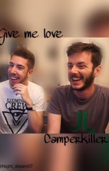 Give me love || Camperkiller