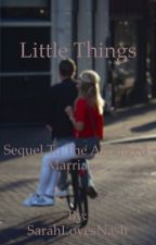 Little Things(Sequel To The Arranged Marriage) by quacksonns