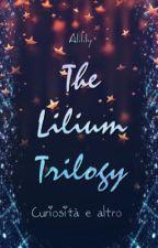 The Lilium Trilogy~ Curiosità e Altro by Alilily