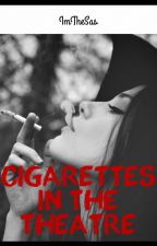 Cigarettes in the Theatre by ImTheSas
