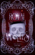 Royal Wolves [Book 1: Royal Series] ✔️ EDITING by a_lama