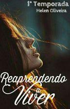 Reaprendendo a Viver.. by HelenKath