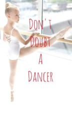 Don't Doubt A Dancer by dance10hallie