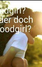 Badgirl? Oder Doch Goodgirl? by maxiviolaraue