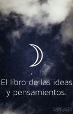 El libro de las ideas y pensamientos. by My_name_is_Beth