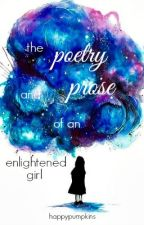 The Poetry and Prose of an Enlightened Girl by happypumpkins