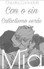 Con o sin cataclismo, Serás mía. [EN EDICIÓN]  by Claudia_Conrado15