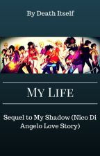 My Life (Sequel to My Shadow) by DeathItself101