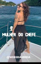 Mulher do Chefe (Revisado) by AnaLuizaCarvalho8