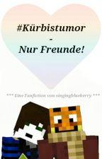 #Kürbistumor - Nur Freunde! by singingblueberry