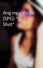 Ang mga ate ko (SPG) *One Shot* by KenlyChristine