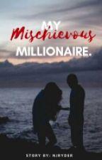My Mischievous Millionaire                    [#Wattys2016] by NJRyder