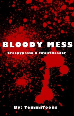 Bloody Mess |Creepypastas X  !Wolf! Reader SLOW UPDATES by TemmiToons
