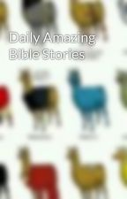 Daily Amazing Bible Stories by snow96