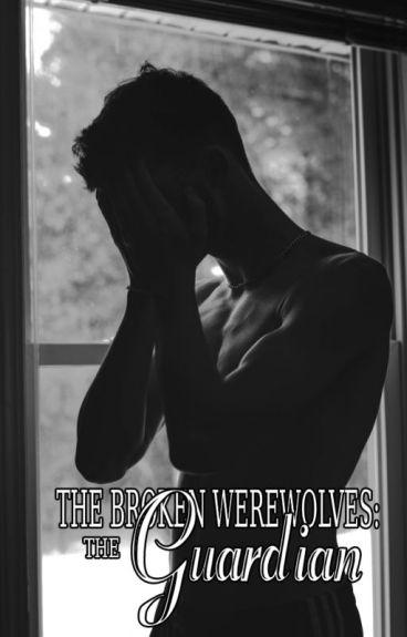 The Broken Werewolves: The Guardian (#2) (BxB)