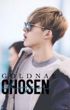 Chosen by Goldnae