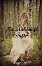 The Makeshift Shifter by Joydom29