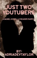 Just Two YouTubers ~ A Danisnotonfire x Reader by AdriadevTaylor
