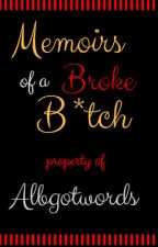 Memoirs of a Broke B*tch by albgotwords