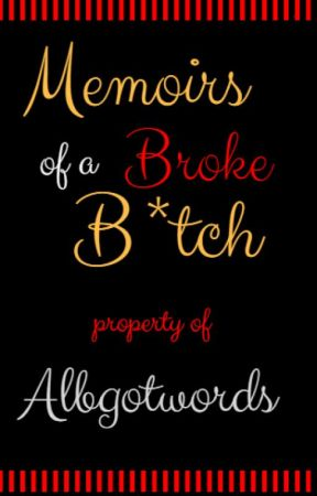 Memoirs of a Broke B*tch by albgotwords
