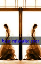 Best Mistake Ever By Shanchen Edwards by ShanchenEdwards