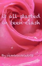 It All Started In Teen Clash (Book1) #wattys 2016 by Samantha_lapinig