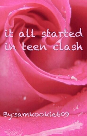 It All Started In Teen Clash (Book1) #wattys 2016