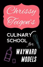 Chrissy Teigen's Culinary School for Wayward Models (Cravings fic) by kfxinfinity