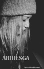 Arriesga. by GraceBlackbourne