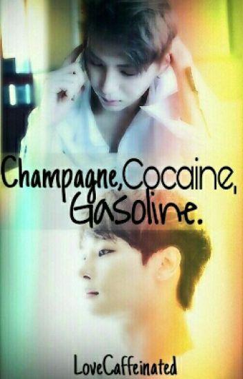 Champagne, Cocaine, Gasoline.
